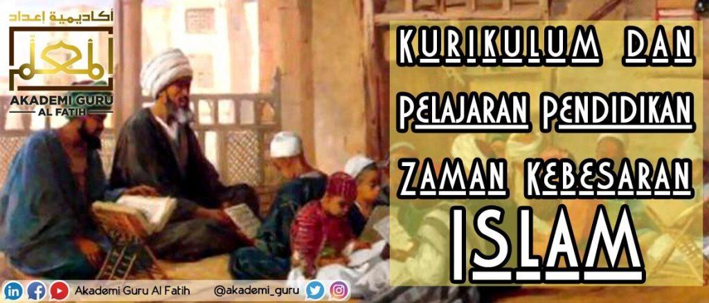 Kurikulum dan Pelajaran Pendidikan Zaman Kebesaran Islam